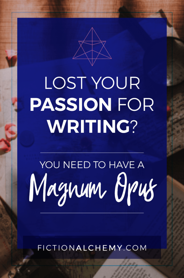 Have you lost your passion for writing? You can get it back, and it just takes one thing: a Magnum Opus. Here's why you need one.